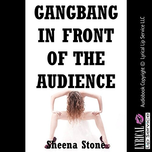Gangbang in Front of the Audience (The New Adult Gets Sluttier Than Ever) audiobook cover art