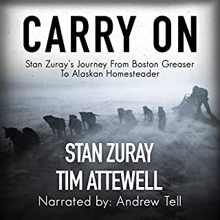 Carry On: Stan Zuray's Journey from Boston Greaser to Alaskan Homesteader audiobook cover art