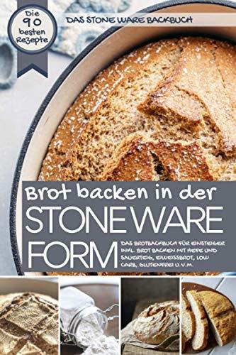 Das STONE WARE Backbuch - Brot backen in der Stone Ware Form: Das Brotbackbuch für Einsteiger inkl. Brot backen mit Hefe und Sauerteig, Eiweißbrot, ... - die besten Rezepte) (German Edition)