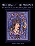 Mistress of The Moon II: A Tribute To The Moon Coloring Book (Mistress of The Moon Coloring Book Series)