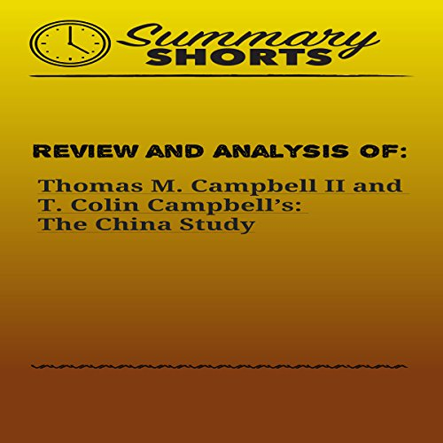 Review and Analysis of Thomas M. Campbell II and T. Colin Campbell's: The China Study audiobook cover art