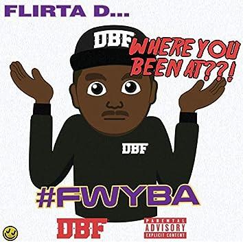 #Fwyba (Flirta D Where You Been At)