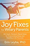 Image of Joy Fixes for Weary Parents: 101 Quick, Research-Based Ideas for Overcoming Stress and Building a Life You Love