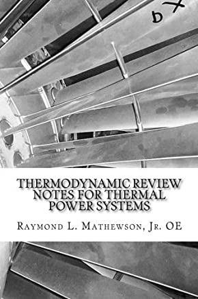 Thermodynamic Review Notes For Thermal Power Systems by Prof Raymond Louis Mathewson OE (2012-03-02)