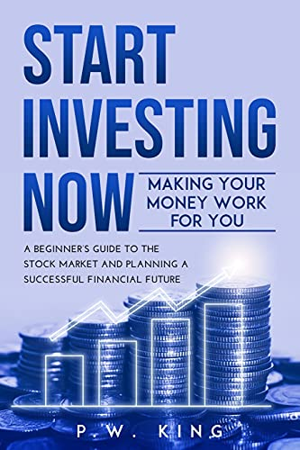 Real Estate Investing Books! - START INVESTING NOW: Making Your Money Work for You: A Beginner's Guide to the Stock Market and Planning a Successful Financial Future