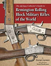 The All New Collector's Guide to Remington Rolling Block Military Rifles of the World