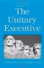 The Unitary Executive: Presidential Power from Washington to Bush: Executive Branch Practice from 1787 to 2005