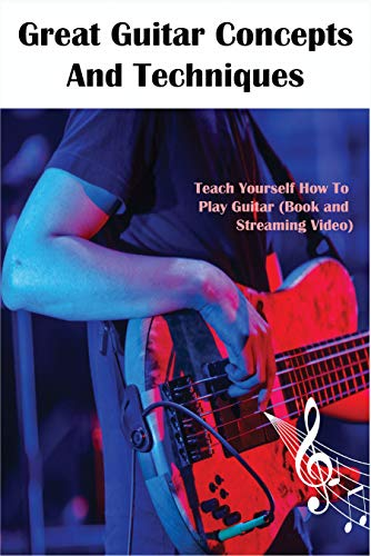 Great Guitar Concepts And Techniques_ Teach Yourself How To Play Guitar (Book And Streaming Video): Guitar Theory Scales (English Edition)