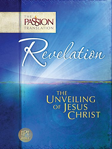 Revelation: The Unveiling of Jesus Christ (The Passion Translation)