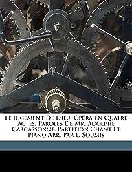 Le jugement de Dieu; opéra en quatre actes. Paroles de Mr. Adolphe Carcassonne. Partition chant et piano arr. par L. Soumis