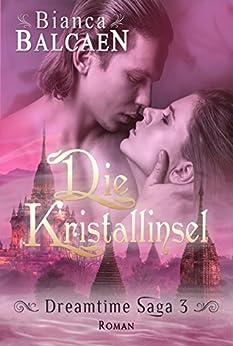 Die Kristallinsel (Dreamtime Saga 3) von [Bianca Balcaen]