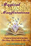 Magical Money Manifestations: A Practical and Spiritual Guide for Manifesting More Money, Freedom and Joy