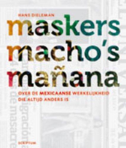 Maskers, macho's en mañana: over de Mexicaanse werkelijkheid die altijd anders is