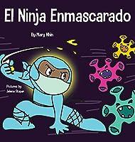 El Ninja Enmascarado: Un libro para niños sobre la bondad y la prevención de la propagación del racismo y los virus