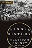 Hidden History of Hamilton County, Indiana