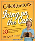 The Cake Mix Doctor's Icing On the Cake: 30 Fabulous Frostings and Glorious Glazes, Icings...