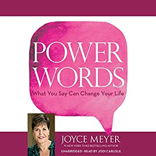 Power Words     What You Say Can Change Your Life              By:                                                                                                                                 Joyce Meyer                               Narrated by:                                                                                                                                 Jodi Carlisle                      Length: 3 hrs and 25 mins     2 ratings     Overall 5.0