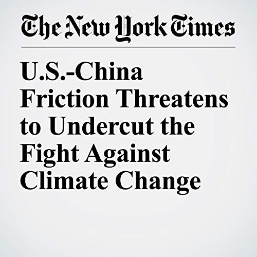 U.S.-China Friction Threatens to Undercut the Fight Against Climate Change audiobook cover art