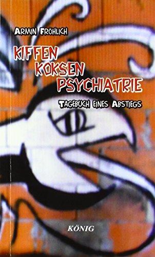 Fröhlich, A: Kiffen- Koksen- Psychatrie