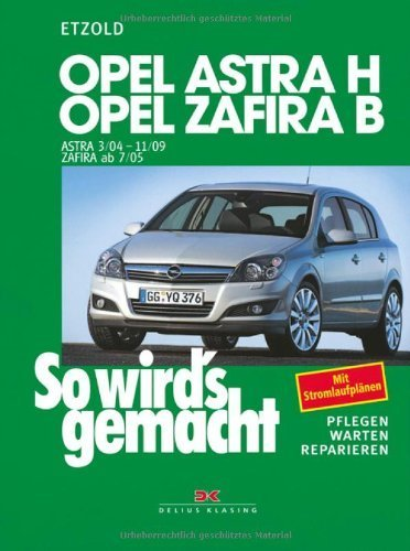 So wird's gemacht. Opel Astra H (ab 3/2004) + Opel Zafira B (ab 7/05) by Hans-R�diger Etzold(1905-06-27)