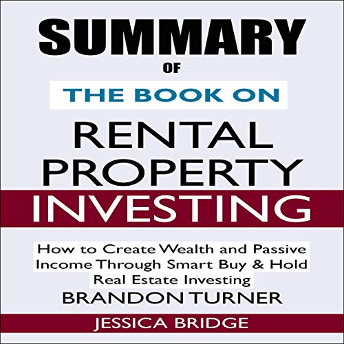 Real Estate Investing Books! - Summary of The Book on Rental Property Investing: How to Create Wealth and Passive Income Through Smart Buy & Hold Real Estate Investing