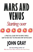 Mars And Venus Starting Over: A Practical Guide for Finding Love Again After a painful Breakup, Divorce, or the Loss of a Loved One.