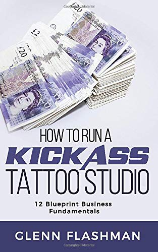 How to Run A Kick-Ass Tattoo Studio: 12 Blueprint Business Fundamentals