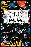 Future Teacher Journal: Teacher Student Gift Journal Blank Lined Notebook: Lined Notebook / Journal Gift, 120 Pages, 6x9, Soft Cover, Matte Finish