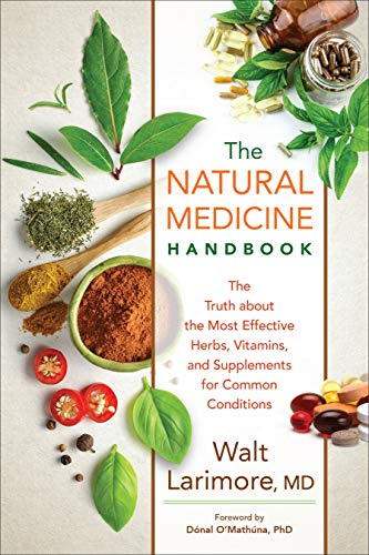 The Natural Medicine Handbook: The Truth about the Most Effective Herbs, Vitamins, and Supplements for Common Conditions