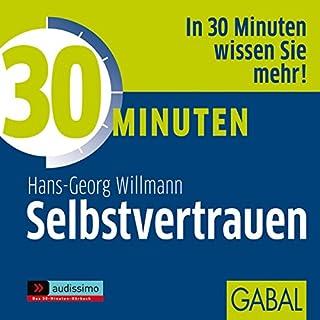 30 Minuten Selbstvertrauen                   Autor:                                                                                                                                 Hans-Georg Willmann                               Sprecher:                                                                                                                                 Gilles Karolyi,                                                                                        Gisa Bergmann,                                                                                        Heiko Grauel                      Spieldauer: 59 Min.     8 Bewertungen     Gesamt 4,3