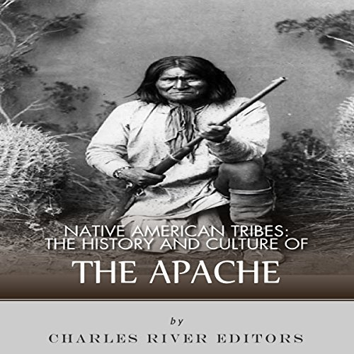 Native American Tribes: The History and Culture of the Apache cover art