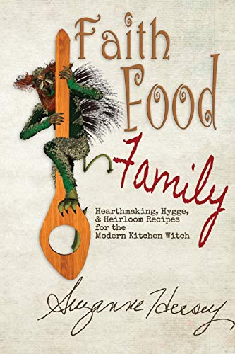 Faith Food Family: Hearthmaking, Hygge, and Heirloom Recipes for the Modern Kitchen Witch Iowa