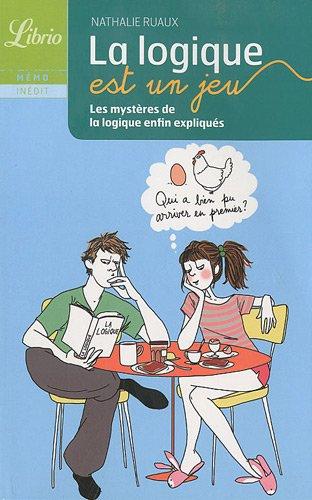 La logique est un jeu : Les mystères de la logique enfin expliqués