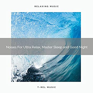 Noises For Ultra Relax, Master Sleep and Good Night