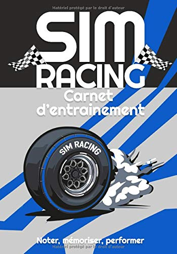 SIM RACING Carnet d'entrainement: Journal de note pour amateur de simulation auto. Prenez un max de notes sur les circuits, vos setup et améliorez vos chronos | Du Simracer débutant au compétiteur
