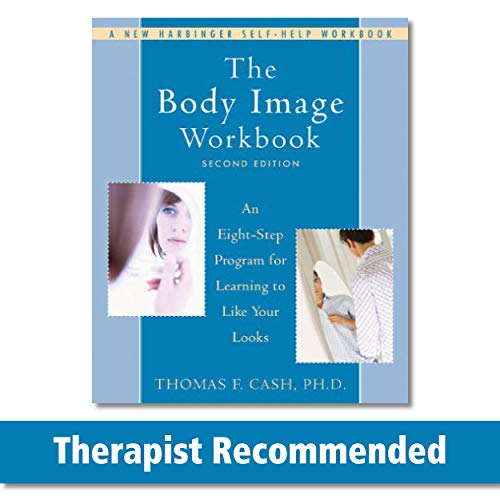 The Body Image Workbook: An Eight-Step Program for Learning to Like Your Looks (A New Harbinger Self