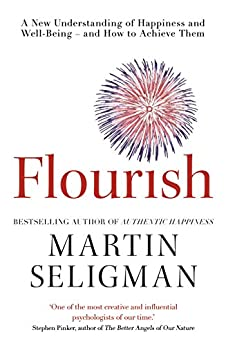 [Martin Seligman]のFlourish: A New Understanding of Happiness and Wellbeing: The practical guide to using positive psychology to make you happier and healthier (English Edition)