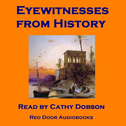 Eyewitnesses from History     Notable letters and diaries from the great journal writers              By:                                                                                                                                 William Hamilton,                                                                                        Charles Dickens,                                                                                        Charles Darwin,                   and others                          Narrated by:                                                                                                                                 Cathy Dobson                      Length: 3 hrs and 20 mins     Not rated yet     Overall 0.0