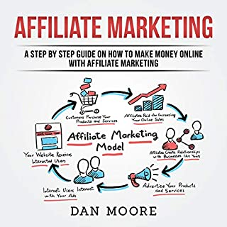 Affiliate Marketing: A Step by Step Guide on How to Make Money Online with Affiliate Marketing                   By:                                                                                                                                 Dan Moore                               Narrated by:                                                                                                                                 Ridge Cresswell                      Length: 2 hrs and 17 mins     11 ratings     Overall 4.9
