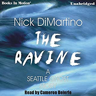 The Ravine     A Seattle Ghost Story              By:                                                                                                                                 Nick DiMartino                               Narrated by:                                                                                                                                 Cameron Beierle                      Length: 8 hrs and 29 mins     18 ratings     Overall 3.3