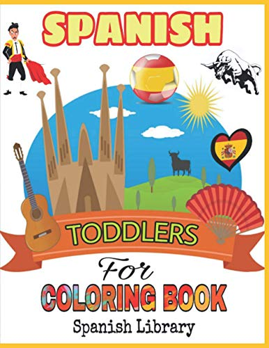 Spanish Coloring Book For Toddlers: Flamingo Dancer, Soccer Players Ramos Messi, Princess Sofia, Bullfighter, Madrid Plaza Mayor, Barcelona Cathedral, Christopher Columbus and Color More!!!