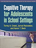 Cognitive Therapy for Adolescents in School Settings (Guilford Practical Intervention in the Schools) by Torrey A. Creed (2011-02-14)