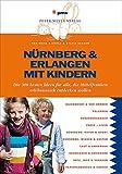 Nürnberg & Erlangen mit Kindern: Die 300 besten Ideen für alle, die Mittelfranken erlebnisreich entdecken wollen (Freizeitführer mit Kindern)