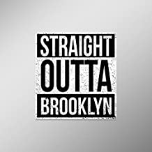 Straight Outta Brooklyn Vinyl Decal Sticker | Cars Trucks Vans SUVs Laptops Walls Windows Cups | Full Color | 4.5 X 5 Inches | KCD2097