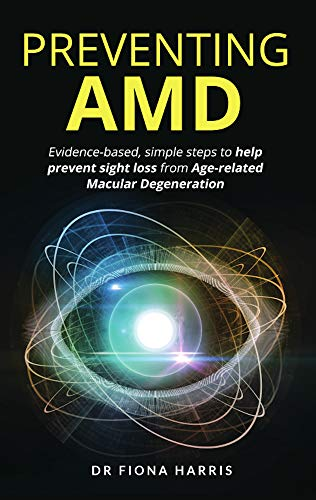 Preventing AMD: Evidence-based, simple steps to help prevent sight loss from Age-related Macular Degeneration (English Edition)