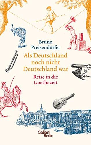 Als Deutschland noch nicht Deutschland war: Reise in die Goethezeit