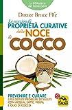 Le Eccezionali Proprietà Curative della Noce di Cocco: Prevenire e curare i più diffusi problemi di salute con acqua, latte, polpa e olio di cocco (Italian Edition)