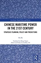 Chinese Maritime Power in the 21st Century: Strategic Planning, Policy and Predictions (Cass Series: Naval Policy and History)