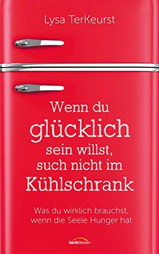 Wenn du glücklich sein willst, such nicht im Kühlschrank: Was du wirklich brauchst, wenn die Seele Hunger hat.