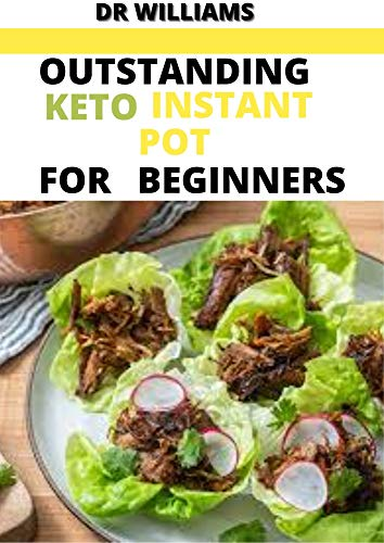 OUTSTANDING KETO INSTANT POT: THE OUTSTANDING KETO INSTANT POT FOR BEGINNERS (English Edition)